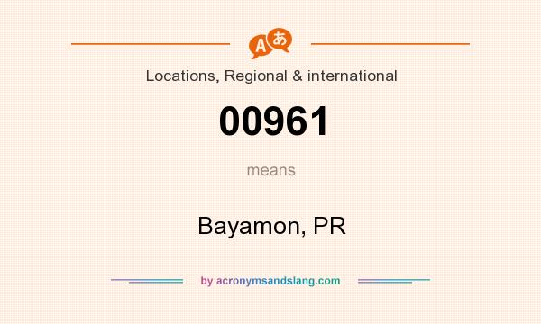 What does 00961 mean? It stands for Bayamon, PR