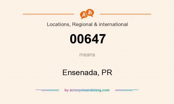 What does 00647 mean? It stands for Ensenada, PR