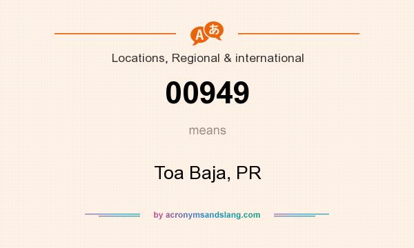 What does 00949 mean? It stands for Toa Baja, PR