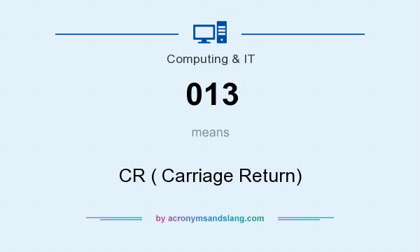 What does 013 mean? It stands for CR ( Carriage Return)