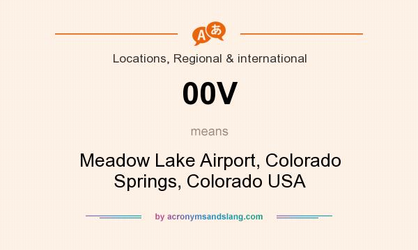 What does 00V mean? It stands for Meadow Lake Airport, Colorado Springs, Colorado USA