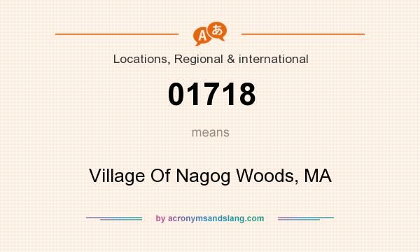 What does 01718 mean? It stands for Village Of Nagog Woods, MA