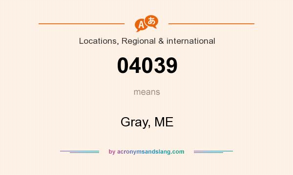 What does 04039 mean? It stands for Gray, ME