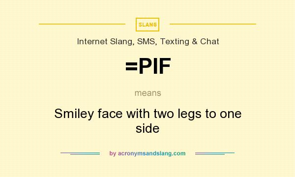 What does =PIF mean? It stands for Smiley face with two legs to one side