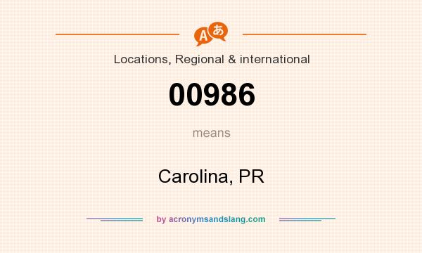 What does 00986 mean? It stands for Carolina, PR