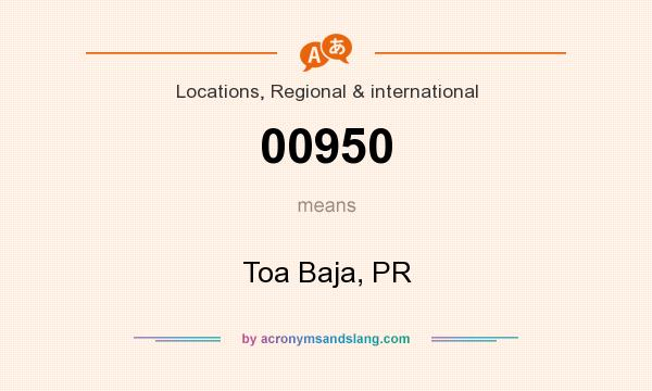 What does 00950 mean? It stands for Toa Baja, PR
