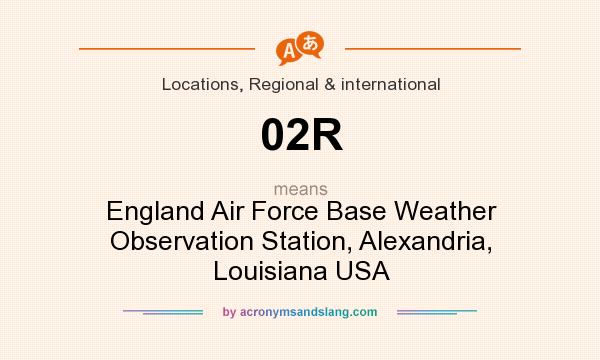 What does 02R mean? It stands for England Air Force Base Weather Observation Station, Alexandria, Louisiana USA