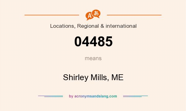 What does 04485 mean? It stands for Shirley Mills, ME