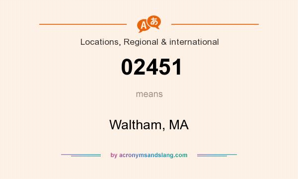 What does 02451 mean? It stands for Waltham, MA