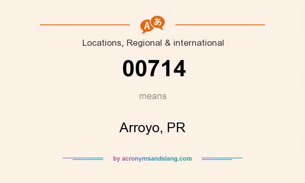 What does 00714 mean? It stands for Arroyo, PR