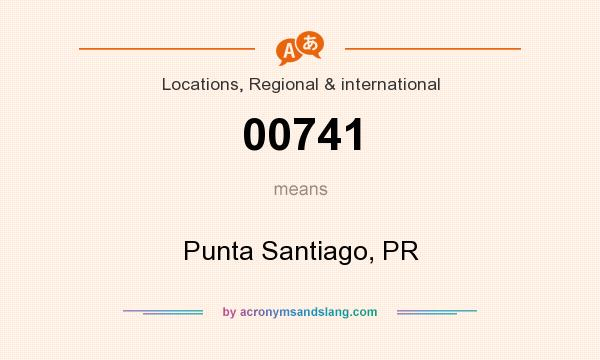 What does 00741 mean? It stands for Punta Santiago, PR