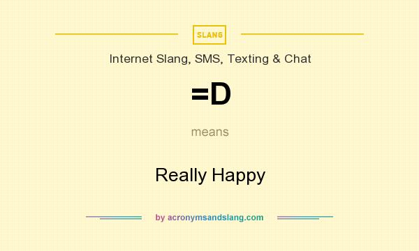 What does =D mean? It stands for Really Happy