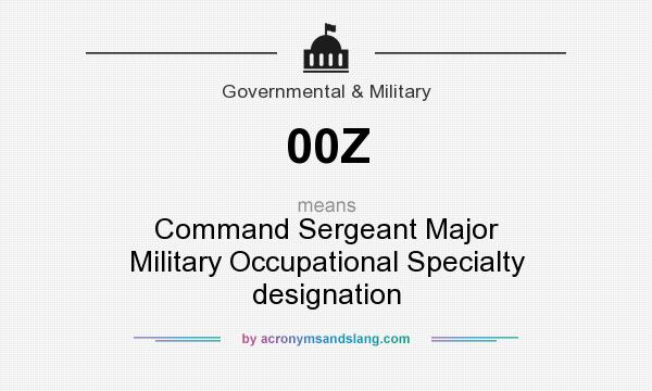 What does 00Z mean? It stands for Command Sergeant Major Military Occupational Specialty designation