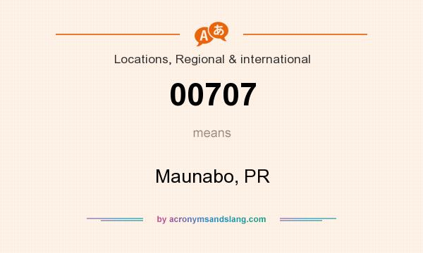 What does 00707 mean? It stands for Maunabo, PR