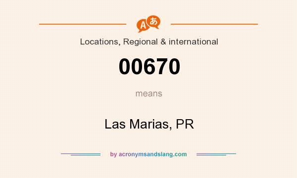 What does 00670 mean? It stands for Las Marias, PR