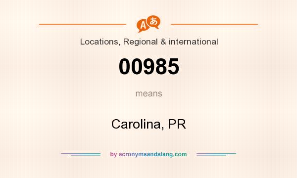 What does 00985 mean? It stands for Carolina, PR