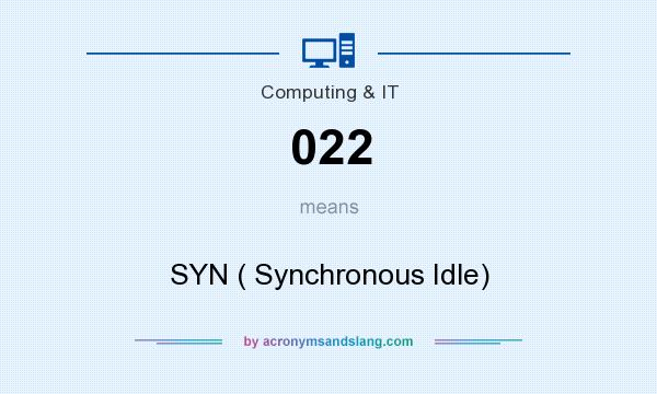 What does 022 mean? It stands for SYN ( Synchronous Idle)