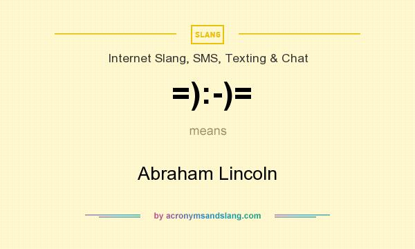 What does =):-)= mean? It stands for Abraham Lincoln