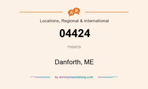 What does 04424 mean? It stands for Danforth, ME