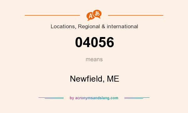 What does 04056 mean? It stands for Newfield, ME
