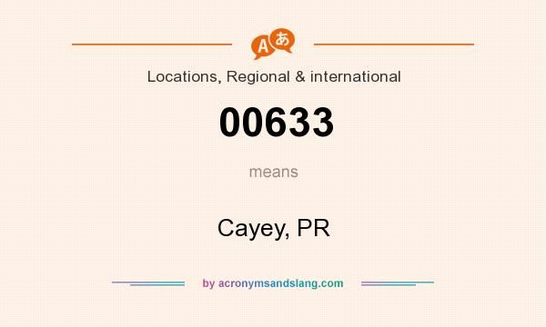 What does 00633 mean? It stands for Cayey, PR