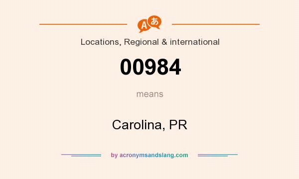 What does 00984 mean? It stands for Carolina, PR