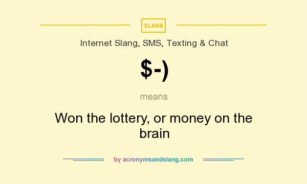 What does $-) mean? It stands for Won the lottery, or money on the brain