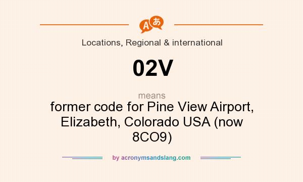 What does 02V mean? It stands for former code for Pine View Airport, Elizabeth, Colorado USA (now 8CO9)