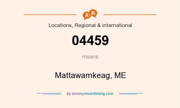 What does 04459 mean? It stands for Mattawamkeag, ME