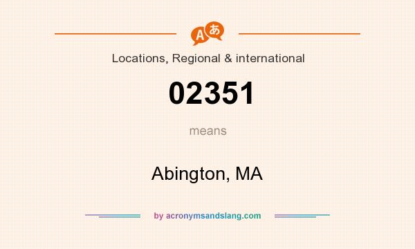 What does 02351 mean? It stands for Abington, MA