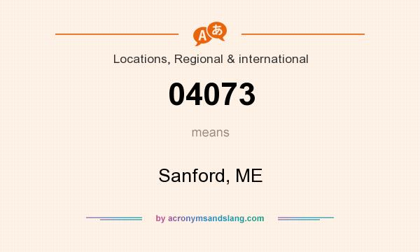 What does 04073 mean? It stands for Sanford, ME