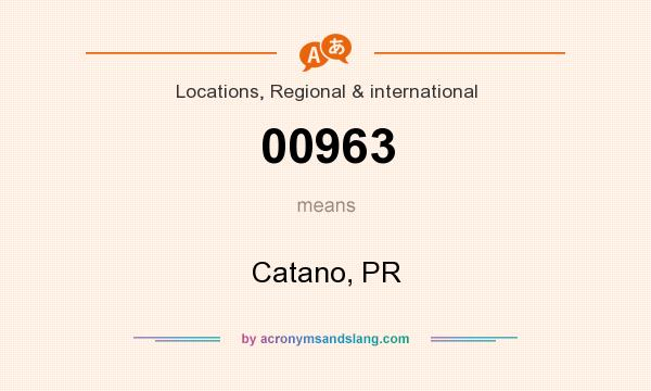 What does 00963 mean? It stands for Catano, PR
