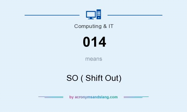 What does 014 mean? It stands for SO ( Shift Out)