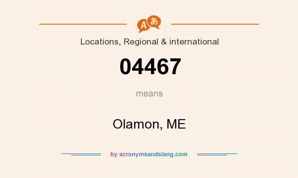 What does 04467 mean? It stands for Olamon, ME