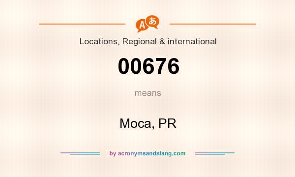 What does 00676 mean? It stands for Moca, PR
