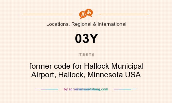 What does 03Y mean? It stands for former code for Hallock Municipal Airport, Hallock, Minnesota USA