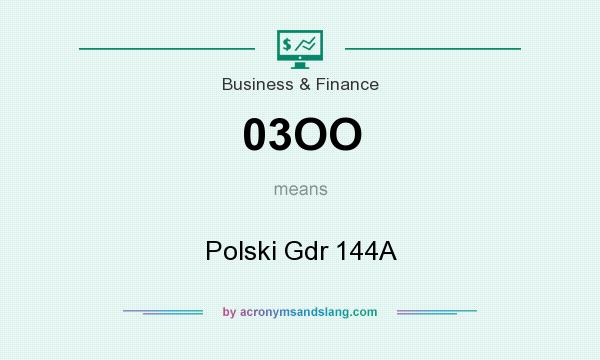 What does 03OO mean? It stands for Polski Gdr 144A