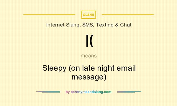 What does |( mean? It stands for Sleepy (on late night email message)