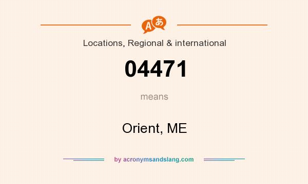 What does 04471 mean? It stands for Orient, ME