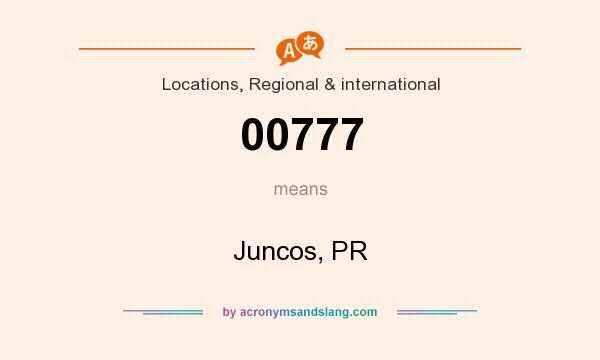What does 00777 mean? It stands for Juncos, PR