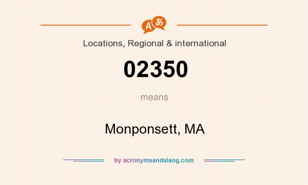 What does 02350 mean? It stands for Monponsett, MA