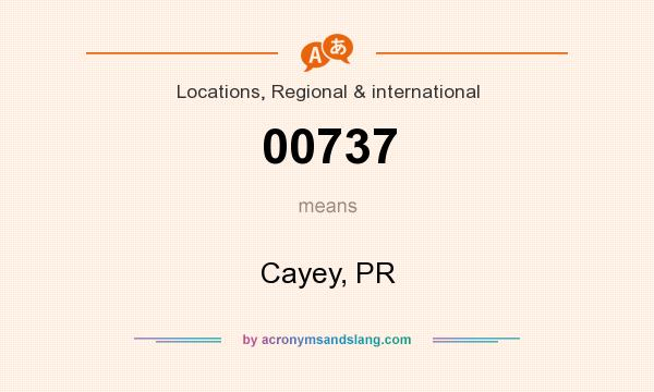 What does 00737 mean? It stands for Cayey, PR