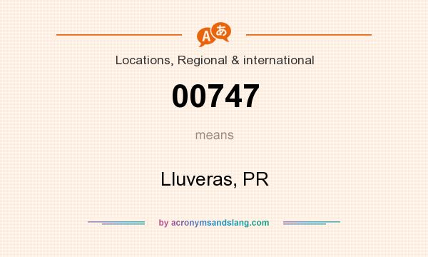 What does 00747 mean? It stands for Lluveras, PR