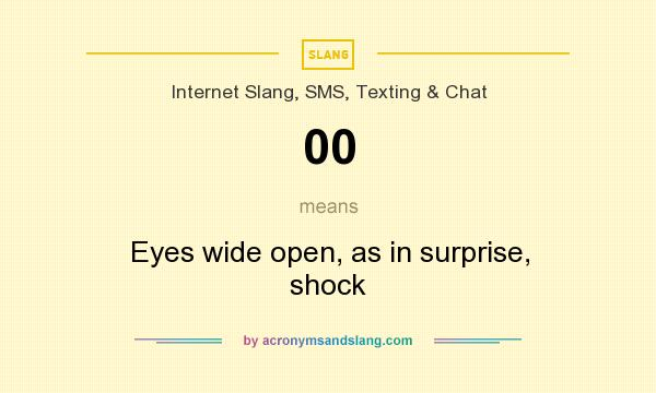 What does 00 mean? It stands for Eyes wide open, as in surprise, shock