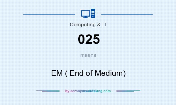 What does 025 mean? It stands for EM ( End of Medium)