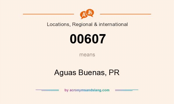 What does 00607 mean? It stands for Aguas Buenas, PR
