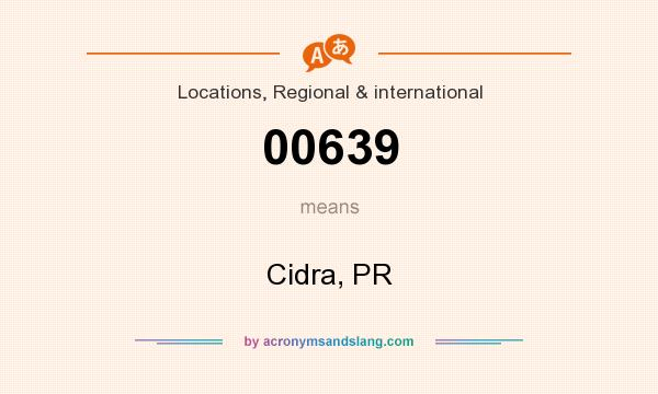 What does 00639 mean? It stands for Cidra, PR