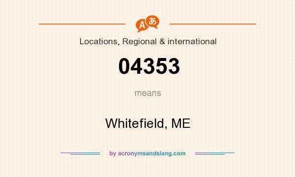 What does 04353 mean? It stands for Whitefield, ME