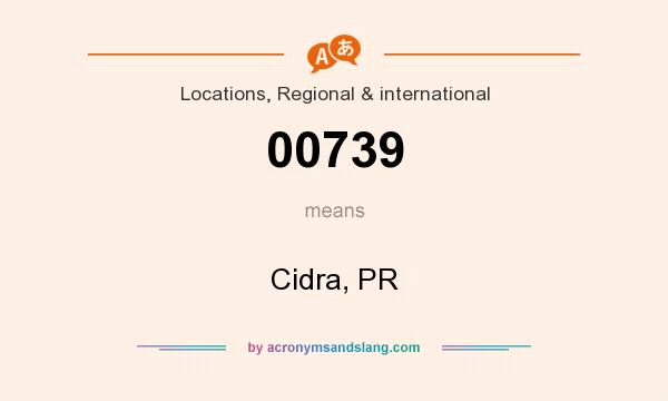 What does 00739 mean? It stands for Cidra, PR