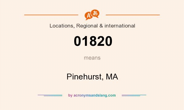 What does 01820 mean? It stands for Pinehurst, MA